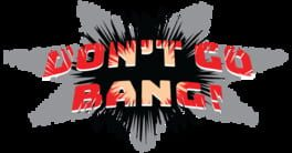 Don't Go Bang!