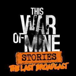 This War of Mine: – Stories: The Last Broadcast