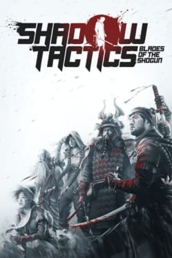 Shadow Tactics: Blades of the Shogun (2016)