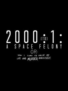 2000:1: A Space Felony (Or How I Came To Value My Life And Murder Mercilessly)