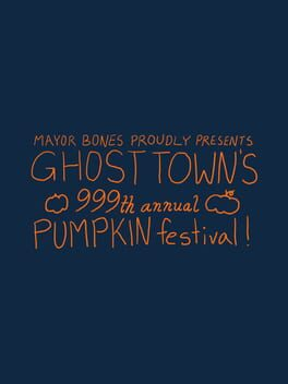 Mayor Bones Proudly Presents: Ghost Town's 999th Annual Pumpkin Festival
