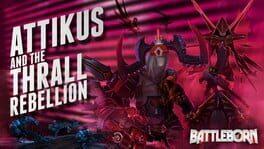 Battleborn: Attikus and the Thrall Rebellion