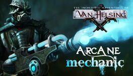 The Incredible Adventures of Van Helsing: Arcane Mechanic