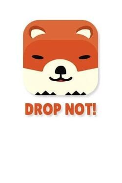 DROP NOT!