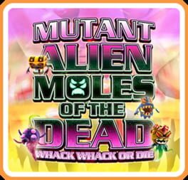 Mutant Alien Moles of the Dead: Whack Whack or Die