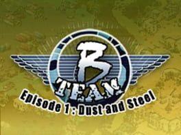 B Team – Episode 1: Dust & Steel