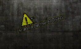 I Wanna Be The Boshy