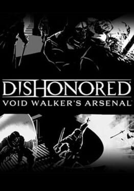 Dishonored – Void Walker Arsenal