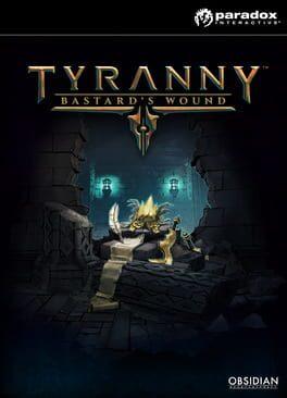 Tyranny – Bastard's Wound