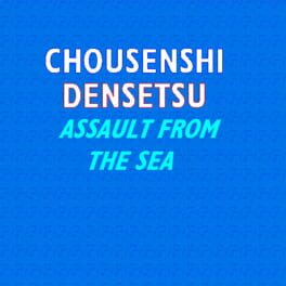 Chousenshi Densetsu: Assault from the Sea