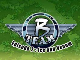 B Team – Episode 2: Ice & Venom