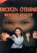 Gerçeğin Ötesinde: Beyond Reality