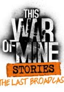 This War of Mine: - Stories: The Last Broadcast
