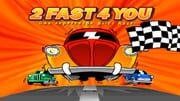 2 Fast 4 You