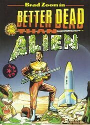 Better Dead Than Alien!