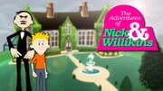 The Adventures of Nick & Willikins